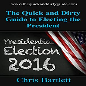 The Quick and Dirty Guide to Electing the President Audiobook