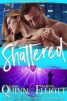 Shattered (Rockstar Romance) (Lost in Oblivion Book 4) by [Quinn, Cari, Elliott, Taryn]