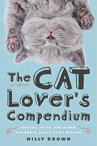 (The Cat Lover's Compendium: Quotes, Facts, and Other Adorable Purr-ls of)