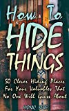 How To Hide Things: 50 Clever Hiding Places For Your Valuables That No One Will Guess About