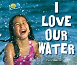I Love Our Water, Carol Greene, 0766040429