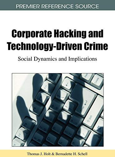 Corporate Hacking and Technology-Driven Crime: Social Dynamics and Implications