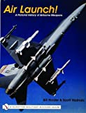 img - for Air Launch!: A Pictorial History of Airborne Weapons (Schiffer Military History Book) book / textbook / text book