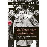 Die Toten vom Djatlow-Pass: Eines der letzten Geheimnisse des Kalten Krieges (German Edition)