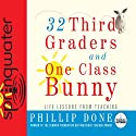 32 Third Graders and One Class Bunny Audiobook by Phillip Done Narrated by Phillip Done