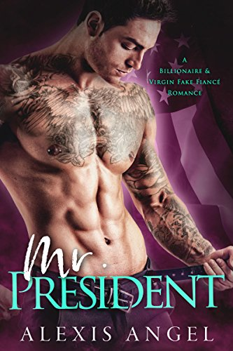 Mr. President: A Billionaire & Virgin Fake Fiancé Romance by [Angel, Alexis]