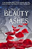 A Tale of Beauty from Ashes: A Six Session Bible Study based around the live action film 'Beauty and the Beast'
