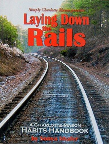 Laying down the Rails : A Charlotte Mason Habits Handbook
