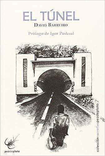 El túnel: 7 (Narrativa Pez de Plata): Amazon.es: Barreiro Rodríguez, David, Rico Serrano, Pedro, Paskual del Valle, Igor: Libros