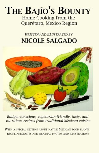 The Bajío's Bounty: Home Cooking from the Querétaro, Mexico Region by Nicole Salgado