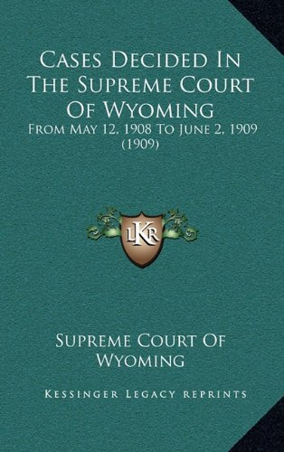 Cases Decided In The Supreme Court Of Wyoming: From May 12, 1908 To June 2, 1909 (1909) ebook