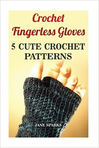 Crochet Fingerless Gloves 5 Cute Crochet Patterns Jane Sparks