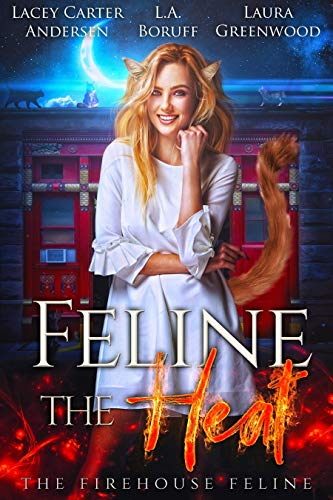 Feline the Heat (The Firehouse Feline Book 1) by [Boruff, L.A., Greenwood, Laura, Andersen, Lacey Carter]