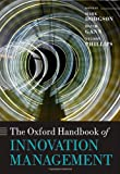 The Oxford Handbook of Innovation Management, Mark Dodgson, David M. Gann, Nelson Phillips, 019969494X