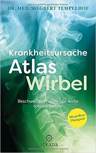 Krankheitsursache Atlaswirbel: Beschwerden heilen, die Ärzte ratlos ...