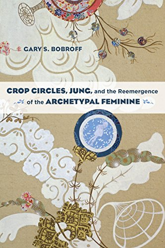 Crop Circles, Jung, and the Reemergence of the Archetypal Feminine by North Atlantic Books