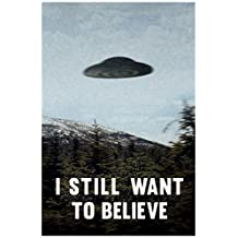 I Still Want To Believe UFO Flying Saucer Aliens TV Show Poster 12x18