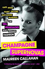 """Terrifically exciting and fun"" (Publishers Weekly), Champagne Supernovas is ""a lucid, smoothly executed look at a pivotal decade in the legacy of American fashion"" (Kirkus Reviews) as told through the lives of Kate Moss, Marc Jacobs, and Ale..."