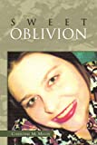 Sweet Oblivion, Christine M. Maloy, 1450051154