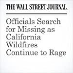 Officials Search for Missing as California Wildfires Continue to Rage | Alejandro Lazo,Erin Ailworth,Ian Lovett