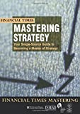 Mastering Strategy: The Complete MBA Companion in Strategy (Financial Times Mastering Series)