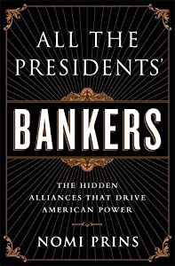 All the Presidents' Bankers: The Hidden Alliances that Drive American Power from Nation Books