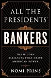 img - for All the Presidents' Bankers: The Hidden Alliances that Drive American Power book / textbook / text book