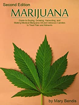 MARIJUANA - Guide to Buying, Growing, Harvesting, and Making Medical Marijuana Oil and Delicious Candies to Treat Pain and Ailments by [Bendis, Mary]