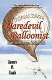 Daredevil Balloonist, James W. Raab, 0741460734