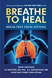 img - for Breathe To Heal: Break Free From Asthma (Learn Buteyko) Full Color Version (Breathing Normalization) book / textbook / text book