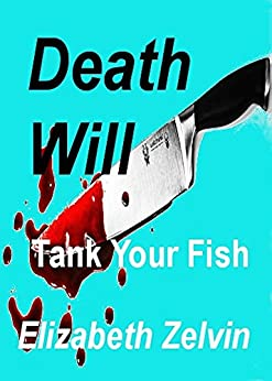Death Will Tank Your Fish (Bruce Kohler Mysteries Book 9) by [Zelvin, Elizabeth]