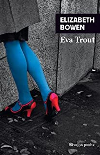 Eva Trout ou Scènes changeantes, Bowen, Elizabeth