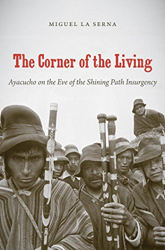 The Corner of the Living: Ayacucho on the Eve of the Shining Path Insurgency (First Peoples: New Directions in Indigenous Studies) from Brand: The University of North Carolina Press