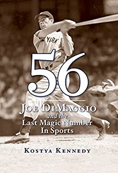 56: Joe DiMaggio and the Last Magic Number in Sports by [Kennedy, Kostya]