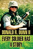 Every Soldier Has a Story, Donald R. Dunn Ii, 1462652239