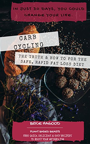 Carb Cycling: Truth and the How-To for the Safe, Rapid Fat Loss Diet: Only 30-Days + Quick, Delicious and Easy Recipes to Boost your Metabolism (Weight ... Carb Cycling for Women, High Carb) by [Hagood, Brice]
