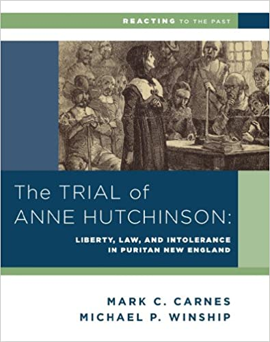 the trial of anne hutchinson liberty law and intolerance in the trial of anne hutchinson liberty law and intolerance in puritan new england reacting to the past michael p winship mark c carnes