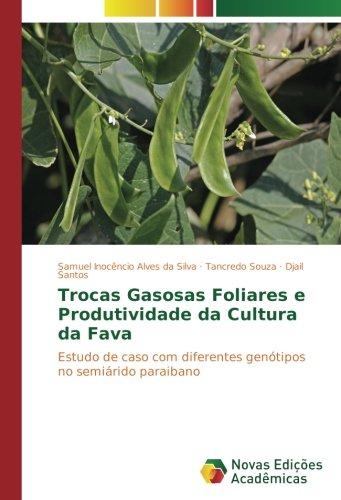 Read Online Trocas Gasosas Foliares e Produtividade da Cultura da Fava: Estudo de caso com diferentes genótipos no semiárido paraibano (Portuguese Edition) pdf epub