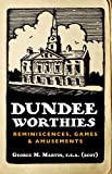 Dundee Worthies: Reminiscences, Games and Amusements by George Martin front cover