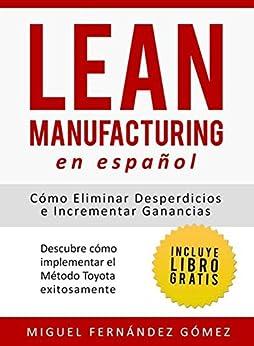 Lean Manufacturing En Español: Cómo eliminar desperdicios e incrementar ganancias (Spanish Edition) by [Miguel, Fernández Gómez]