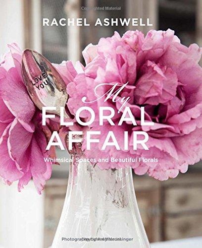 Book Cover: Rachel Ashwell: My Floral Affair: Whimsical Spaces and Beautiful Florals