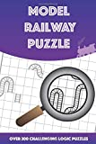 Model Railway Puzzles: 204 fantastic logic puzzles featuring solutions