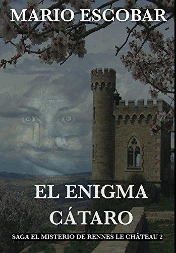 El Enígma Cátaro: Saga El Misterio de Rennes Le Château (Saga El Misterio de