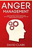 Anger Management: A Psychologist's Guide to Identifying and Controlling Anger - Master Your Emotions and Regain Control of Your Life (Anger Management, Self-Control & Emotional Mastery Book 1)