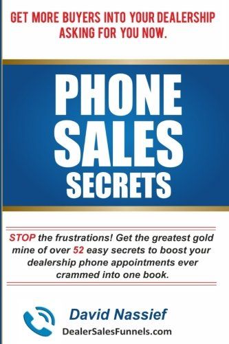Phone Sales Secrets: STOP the frustrations with the greatest gold mine of 52 easy ways to boost your phone appointments ever crammed into one book