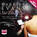 Not Without You Audiobook by Harriet Evans Narrated by Penelope Rawlins