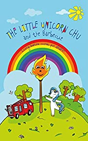The Little Unicorn Chu and the Barbecue (Loving bedtime stories for children) (Unicorn Kids Bedtime Stories Book 2)