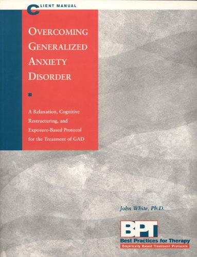 Overcoming Generalized Anxiety Disorder - Client Manual: A Relaxation, Cognitive Restructuring, and Exposure-Based Protocol for the Treatment of GAD (Best Practices for Therapy)