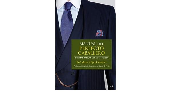 Amazon.com: Manual del perfecto caballero: Normas básicas del buen vestir (Spanish Edition) eBook: José María López-Galiacho: Kindle Store