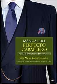 Manual del perfecto caballero : normas básicas del buen vestir: Jose María López-Galiacho: 9788427037540: Amazon.com: Books